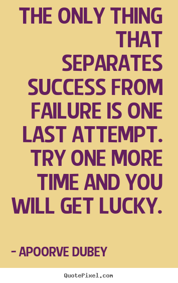 Quote about motivational - The only thing that separates success from failure is..
