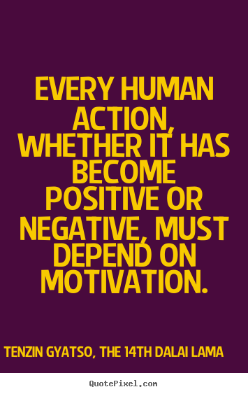 Every human action, whether it has become.. Tenzin Gyatso, The 14th Dalai Lama popular motivational quotes