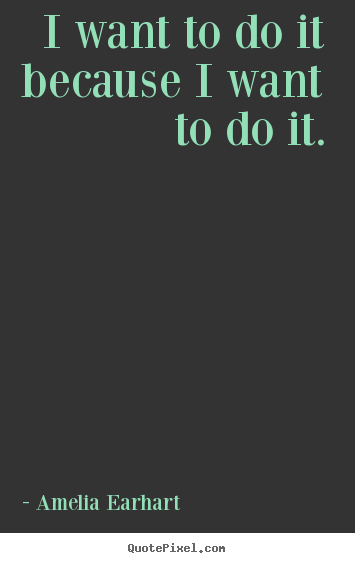 Diy picture quotes about motivational - I want to do it because i want to do it.