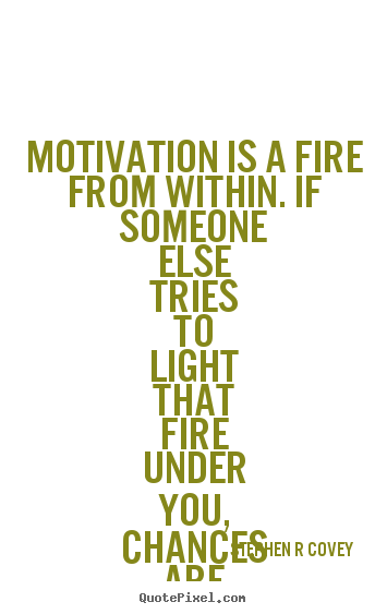 Stephen R Covey picture quote - Motivation is a fire from within. if someone else tries.. - Motivational quotes