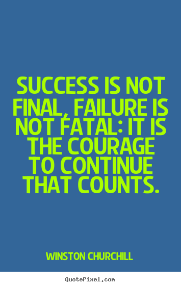 Success is not final, failure is not fatal: it is the courage.. Winston Churchill greatest motivational sayings
