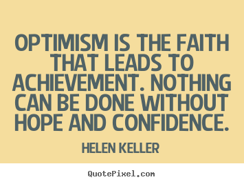 Optimism is the faith that leads to achievement... Helen Keller famous motivational quote