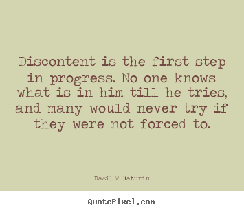 Design picture quotes about motivational - Discontent is the first step in progress. no one knows what is..