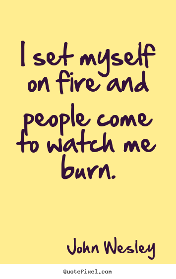 Quotes Myself Awesome Motivational Quotes  I Set Myself On Fire And People Come To Watch