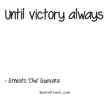 Until victory always Ernesto 'Che' Guevara  motivational quote