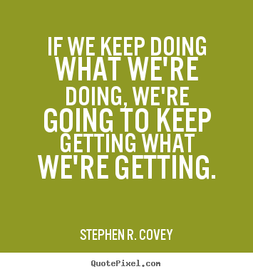 Quotes about motivational - If we keep doing what we're doing, we're going to keep getting..