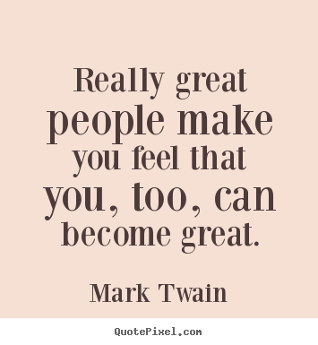 mark twain picture quote really great people make you