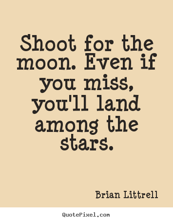 Motivational quotes - Shoot for the moon. even if you miss, you'll land among the..