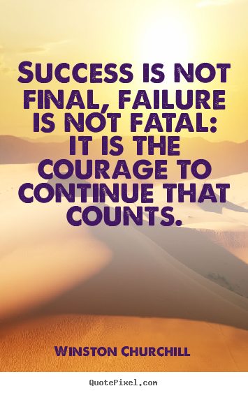 Winston Churchill picture quotes - Success is not final, failure is not fatal: it is the.. - Motivational quotes