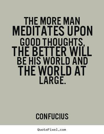 Sayings about motivational - The more man meditates upon good thoughts, the..