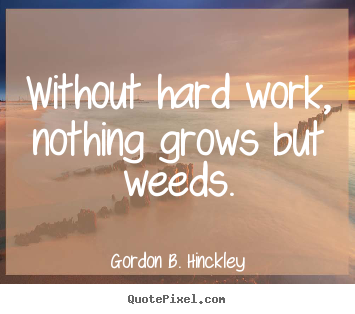 Make picture quotes about motivational - Without hard work, nothing grows but weeds.