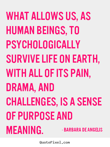 Barbara De Angelis picture quotes - What allows us, as human beings, to psychologically.. - Motivational quotes