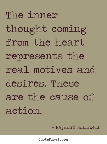 The inner thought coming from the heart represents the real.. Raymond Holliwell greatest motivational quotes