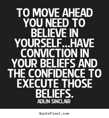 Quotes about motivational - To move ahead you need to believe in yourself...have..