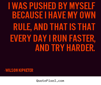 Wilson Kipketer picture quotes - I was pushed by myself because i have my own rule,.. - Motivational quote