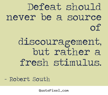 Quotes about motivational - Defeat should never be a source of discouragement,..