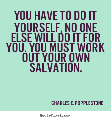 Quotes about motivational you have to do it yourself no one else motivational sayings you have to do it yourself no one else will do it solutioingenieria