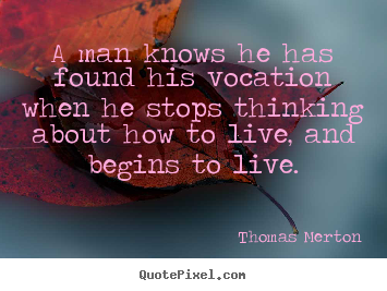 A man knows he has found his vocation when.. Thomas Merton popular motivational quotes