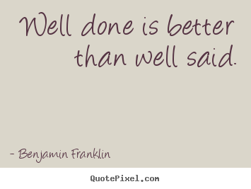 Design picture quotes about motivational - Well done is better than well said.