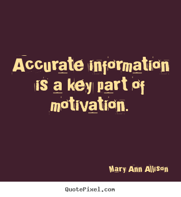 Create custom picture quotes about motivational - Accurate information is a key part of motivation.