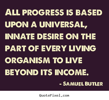 Quotes about motivational - All progress is based upon a universal, innate desire..