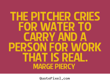 Make picture quotes about motivational - The pitcher cries for water to carry and a person for work..