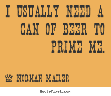 How to make picture quotes about motivational - I usually need a can of beer to prime me.