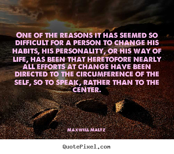 Maxwell Maltz picture quote - One of the reasons it has seemed so difficult.. - Motivational quote