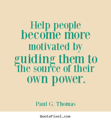 Quotes about motivational - Help people become more motivated by guiding..