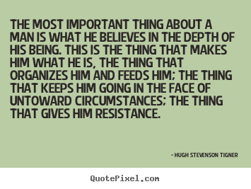 Quotes about motivational - The most important thing about a man is what he believes in the..