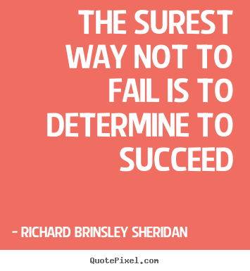 Design your own picture quote about motivational - The surest way not to fail is to determine to succeed
