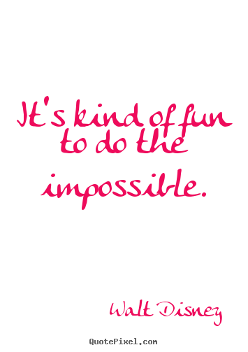 Walt Disney picture quotes - It's kind of fun to do the impossible. - Motivational quotes