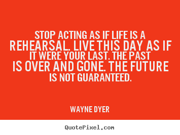 Quotes about motivational - Stop acting as if life is a rehearsal. live..
