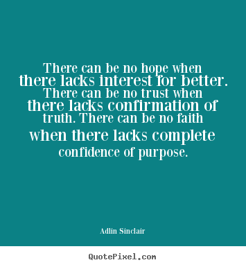Adlin Sinclair picture quotes - There can be no hope when there lacks interest for better. there can be.. - Motivational quotes