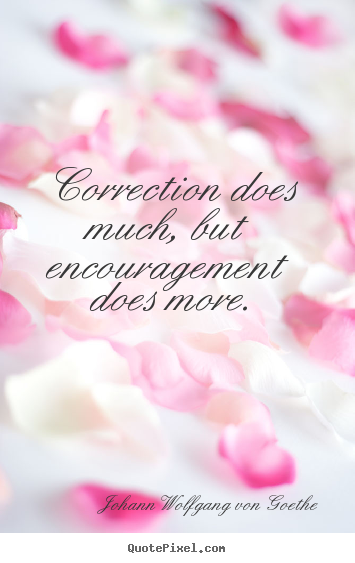 Make custom picture quotes about motivational - Correction does much, but encouragement does more.