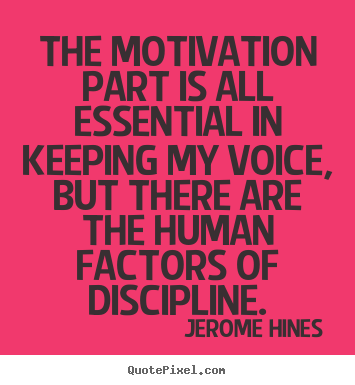 Quotes about motivational - The motivation part is all essential in keeping my..