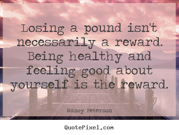 Motivational Quotes Losing A Pound Isnt Necessarily A Reward Being