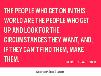 Quotes about motivational - The people who get on in this world are the people who..