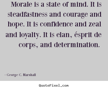Motivational quotes - Morale is a state of mind. it is steadfastness and..