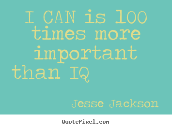Quotes about motivational - I can is 100 times more important than iq