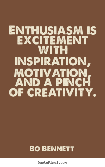 Enthusiasm Is Excitement With Inspiration Bo Bennett Best Interesting Enthusiasm Quotes