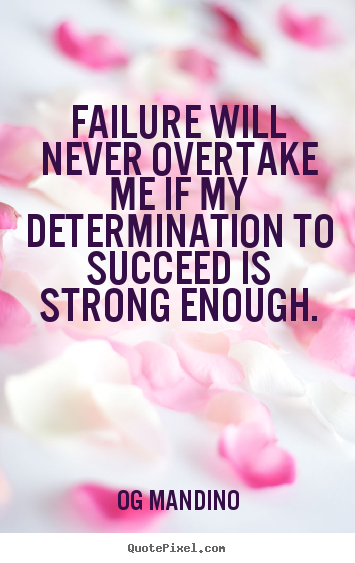 Og Mandino picture quotes - Failure will never overtake me if my determination to succeed is strong.. - Motivational quote