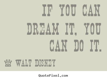 Design custom poster quote about motivational - If you can dream it ...: quotepixel.com/picture/motivational/walt_disney/if_you_can_dream_it...