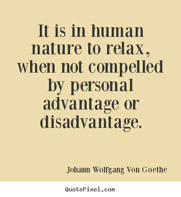 Quotes about motivational - It is in human nature to relax, when not compelled..