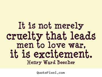 Quote about motivational - It is not merely cruelty that leads men to love war, it is excitement.