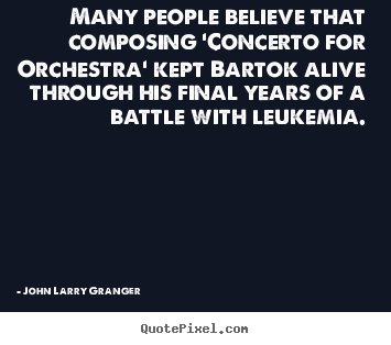 Sayings about motivational - Many people believe that composing 'concerto for orchestra' kept..