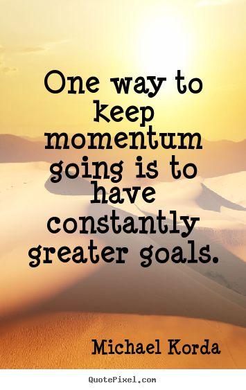 Keep The Momentum Going Quotes: Michael Korda Pictures Sayings