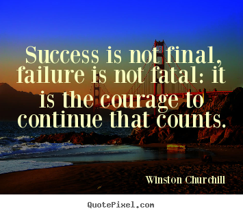 Winston Churchill picture quote - Success is not final, failure is not fatal: it is the courage to.. - Motivational quotes