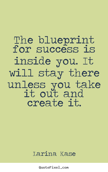 Quote about blueprints blueprint quotes quotesgram malvernweather Image collections