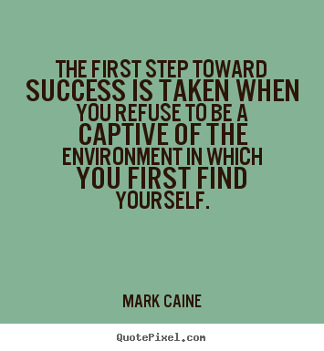 Mark Caine picture quotes - The first step toward success is taken when you refuse.. - Motivational quotes